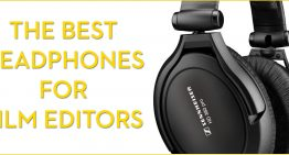What Are The Best Headphones For Film Editors?