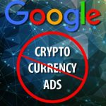 Google Makes A Move To Ban All Cryptocurrency-Related Ads