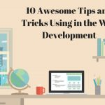 10 Awesome Tips and Tricks Using In The Web Development