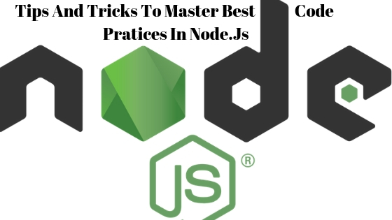 Tips And Tricks To Master Best Code Pratices In Node.Js