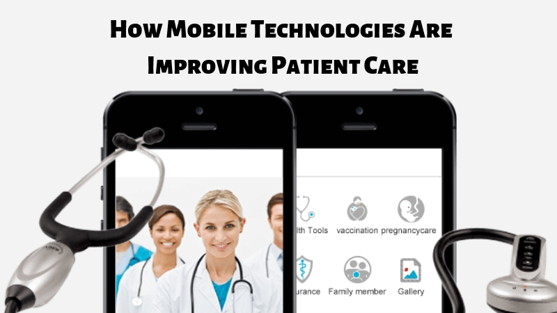 Here's How Mobile Technologies Are Improving Patient Care