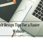 Top 8 Professional Web Design Tips For A Faster Website