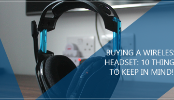 Buying A Wireless Headset: 10 Things To Keep In Mind!