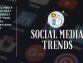 Social Media Trends That Will Surely Boost Your Digital Advertising Today