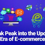 A Sneak Peak Into The Upcoming Era Of E-commerce