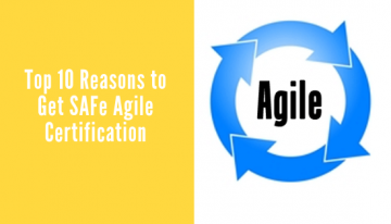 Top 10 Reasons To Get SAFe AGILE Certification
