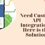 Need Custom API Integration? Here Is One Solution