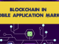 Infographic: Blockchain Technology In Mobile Application Market