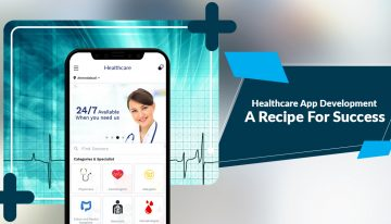 Healthcare App Development – A Recipe For Success
