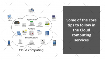 Some Of The Core Tips To Follow In Cloud Computing Services