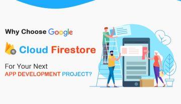 Why Choose Google Cloud Firestore For Your Next App Development Project?