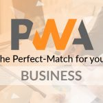 Progressive Web Apps Are The Future For Your Business