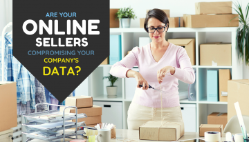 Are Your Online Sellers Compromising Your Company's Data?