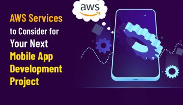 AWS Services To Consider For Your Next Mobile App Development Project