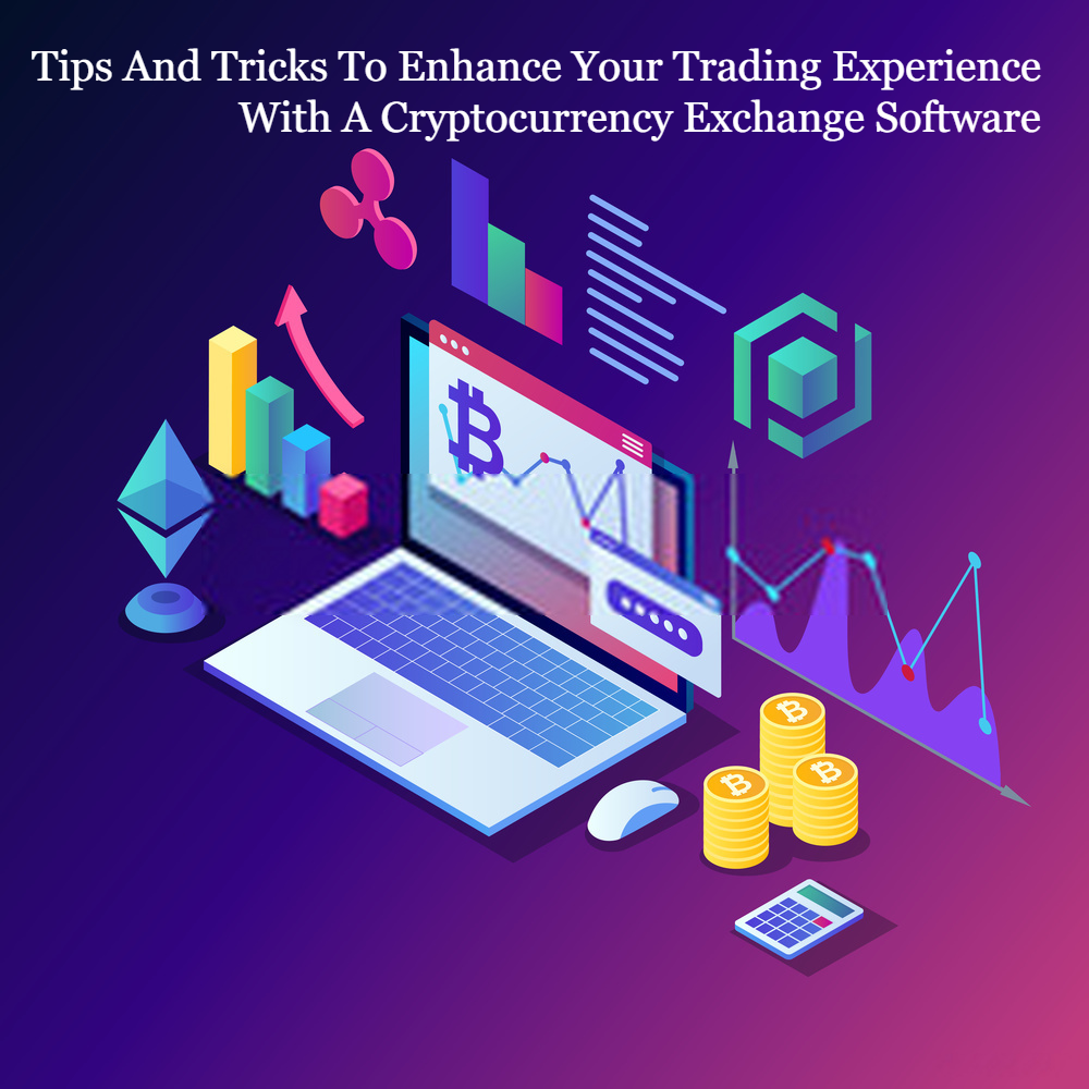 Tips To Enhance Trading Experience With A Cryptocurrency Exchange Software