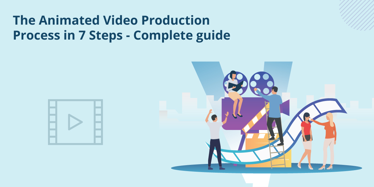 The Animated Video Production Process In 7 Steps – Complete guide