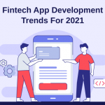 Fintech App Development Trends For 2021 You Should Know About