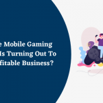 How The Mobile Gaming Industry Is Turning Out To Be A Profitable Business