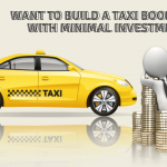 Want To Build A Taxi Booking App With Minimal Investments?